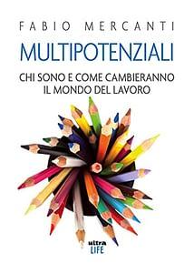 """Copertina del libro di Fabio Mercanti """"Multipotenziali: Chi sono e come cambieranno il mondo del lavoro"""""""