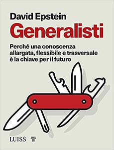 """Copertina del libro di David Epstein """"Generalisti. Perché una conoscenza allargata, flessibile e trasversale è la chiave per il futuro"""""""