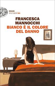 Copertina Bianco è il colore del danno di Francesca Mannocchi, Einaudi Stile Libero Big