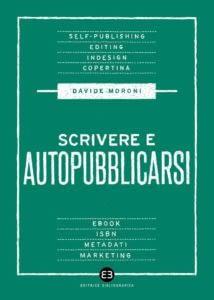 Copertina Scrivere e autopubblicarsi, scritto da Davide Moroni