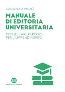 Copertina del libro Manuale di editoria universitaria di Alessandra Pagani